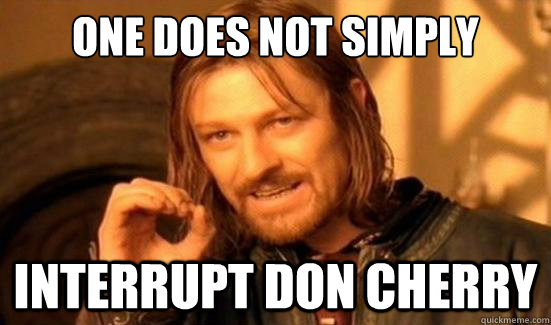 One Does Not Simply interrupt don cherry - One Does Not Simply interrupt don cherry  Boromir