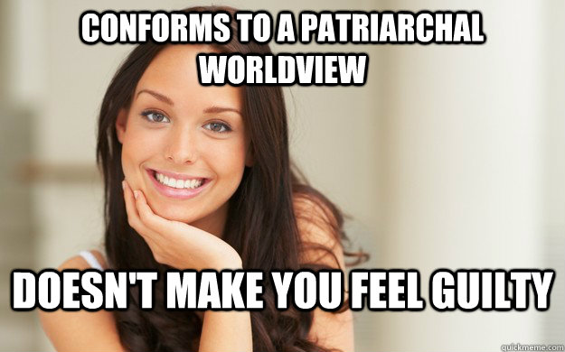 Conforms to a patriarchal worldview Doesn't make you feel guilty  - Conforms to a patriarchal worldview Doesn't make you feel guilty   Good Girl Gina
