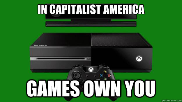 In capitalist America Games own you
