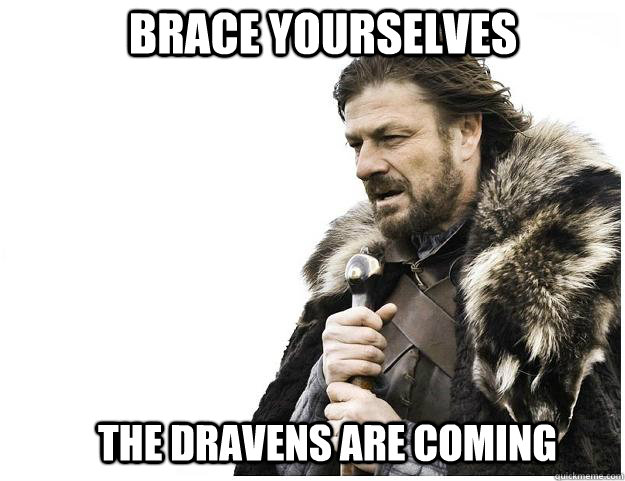 Brace yourselves the dravens are coming - Brace yourselves the dravens are coming  Imminent Ned