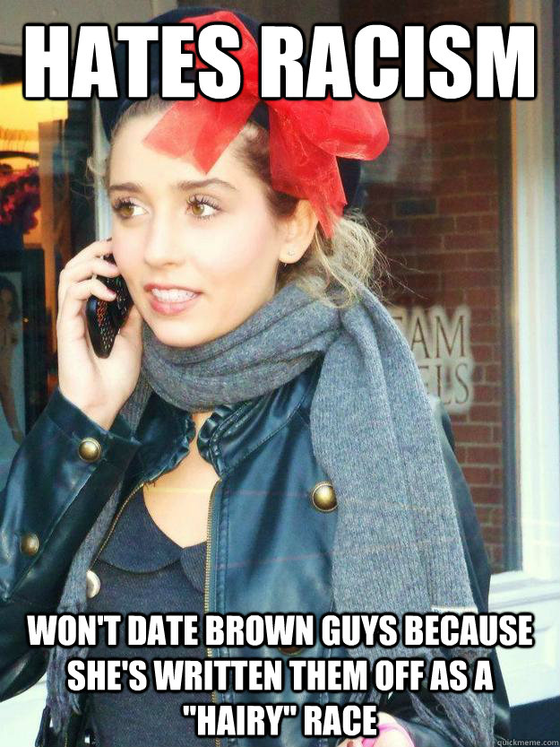 Hates racism Won't date brown guys because she's written them off as a