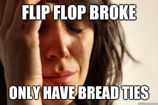 d2e3ffb43bff Flip flop broke Only have bread ties - Flip flop broke Only have bread ties  First
