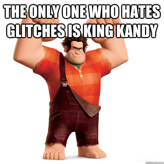 the only one who hates glitches is king kandy