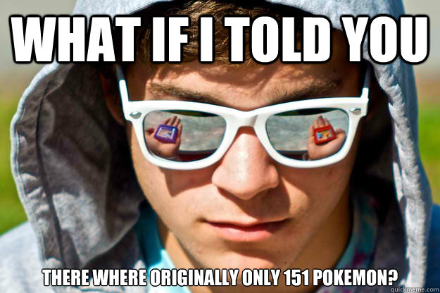 What if I told you There where originally only 151 Pokemon?