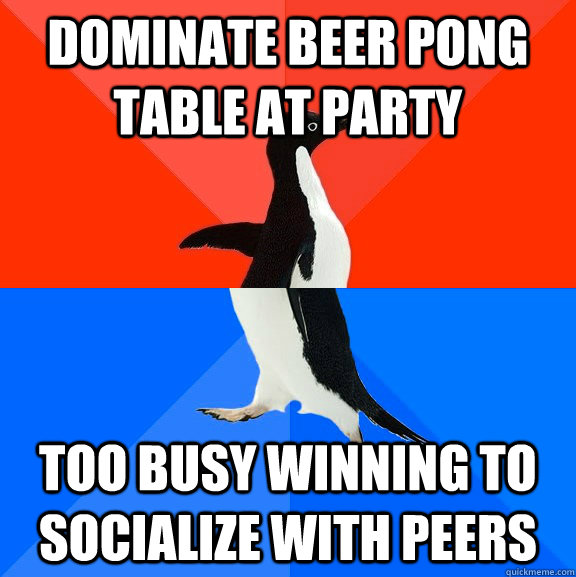 Dominate Beer pong table at party too busy winning to socialize with peers - Dominate Beer pong table at party too busy winning to socialize with peers  Socially Awesome Awkward Penguin