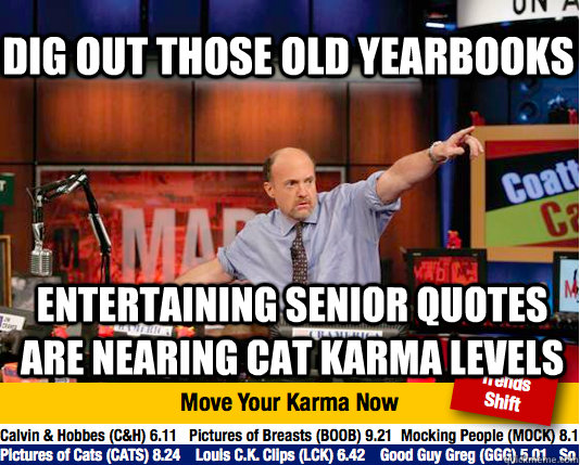 Dig out those old yearbooks entertaining senior quotes are nearing cat karma levels  Mad Karma with Jim Cramer