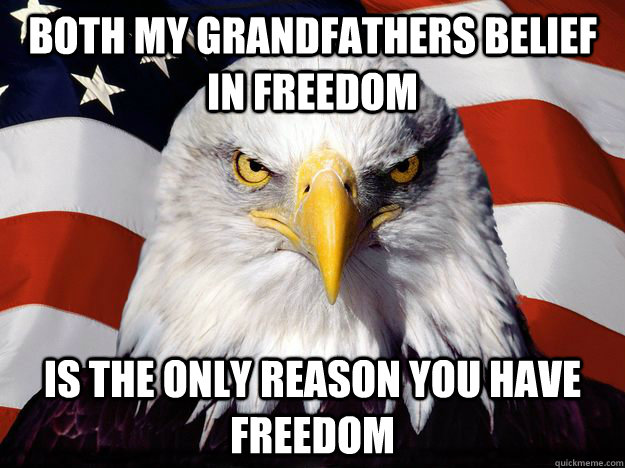 both my grandfathers belief in freedom is the only reason you have freedom - both my grandfathers belief in freedom is the only reason you have freedom  One-up America