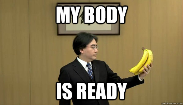 MY BODY IS READY  Nintendo Banana