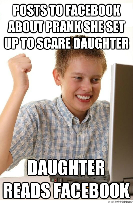 Posts to facebook about prank she set up to scare daughter Daughter reads facebook - Posts to facebook about prank she set up to scare daughter Daughter reads facebook  First Day On Internet Kid
