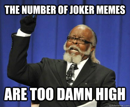 The number of joker memes are too damn high - The number of joker memes are too damn high  Too Damn High