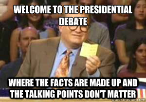Welcome to the Presidential debate Where the facts are made up and the talking points don't matter - Welcome to the Presidential debate Where the facts are made up and the talking points don't matter  Drew Carey