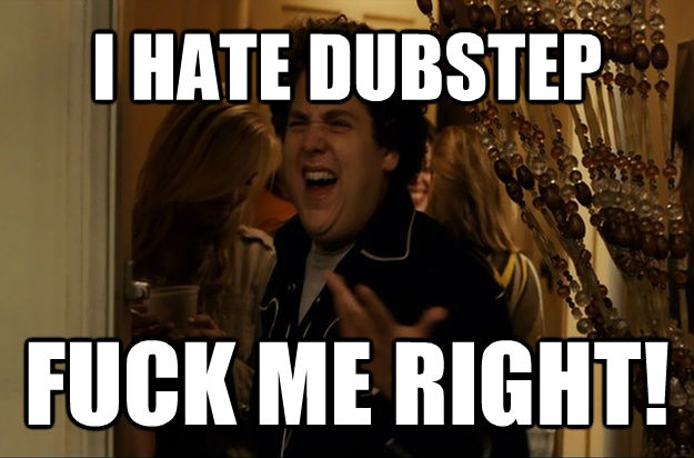 I HATE DUBSTEP  FUCK ME RIGHT! - I HATE DUBSTEP  FUCK ME RIGHT!  Fuck Me, Right