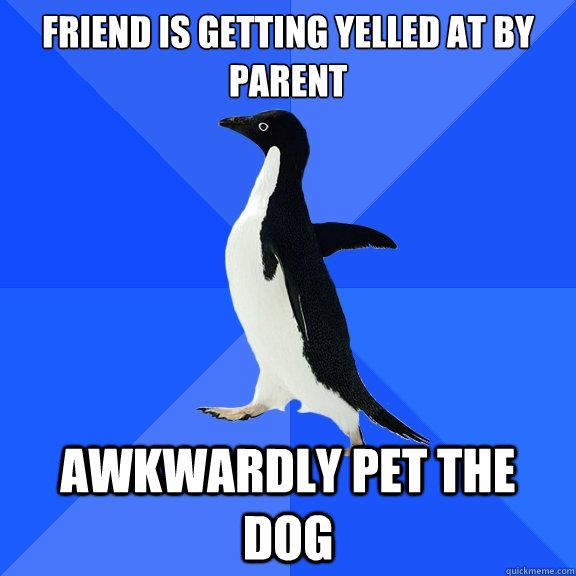 friend is getting yelled at by parent awkwardly pet the dog