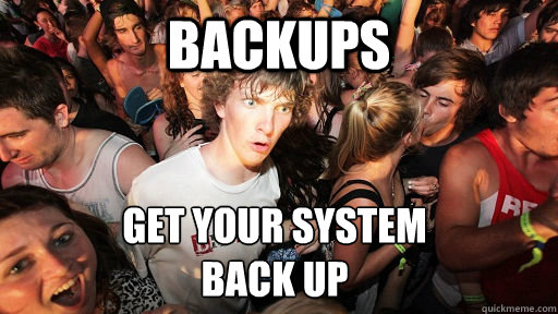 backups get your system back up - backups get your system back up  Sudden Clarity Clarence