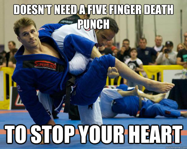 Doesn't need a five finger death punch To stop your heart - Doesn't need a five finger death punch To stop your heart  Ridiculously Photogenic Jiu Jitsu Guy