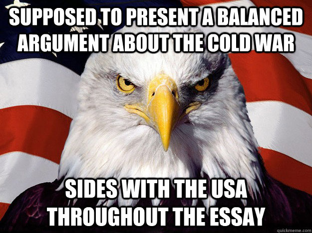 Supposed to present a balanced argument about the cold war sides with the usa throughout the essay - Supposed to present a balanced argument about the cold war sides with the usa throughout the essay  Evil American Eagle