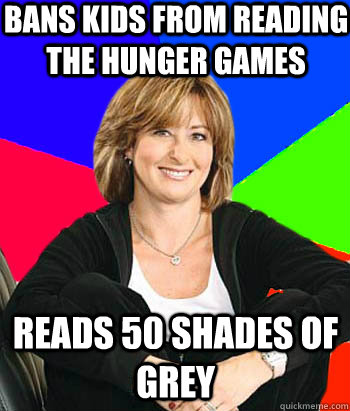 Bans kids from reading the Hunger games Reads 50 shades of grey - Bans kids from reading the Hunger games Reads 50 shades of grey  Sheltering Suburban Mom