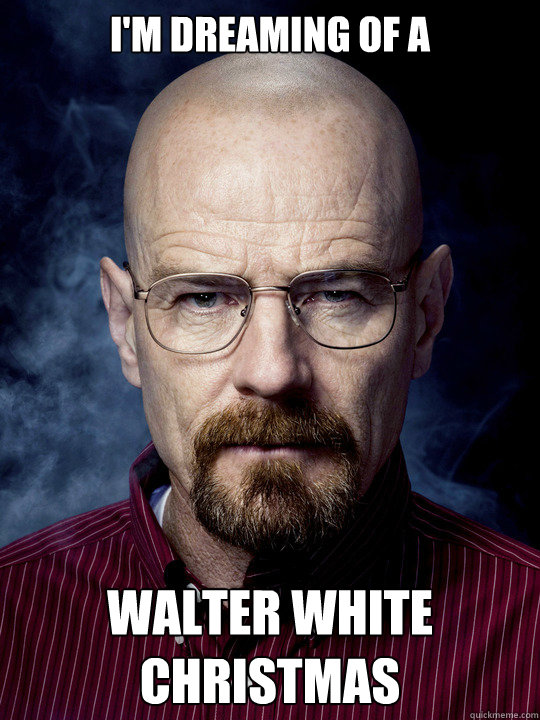 i'm Dreaming of a  Walter White Christmas - i'm Dreaming of a  Walter White Christmas  Bad Luck Walter White