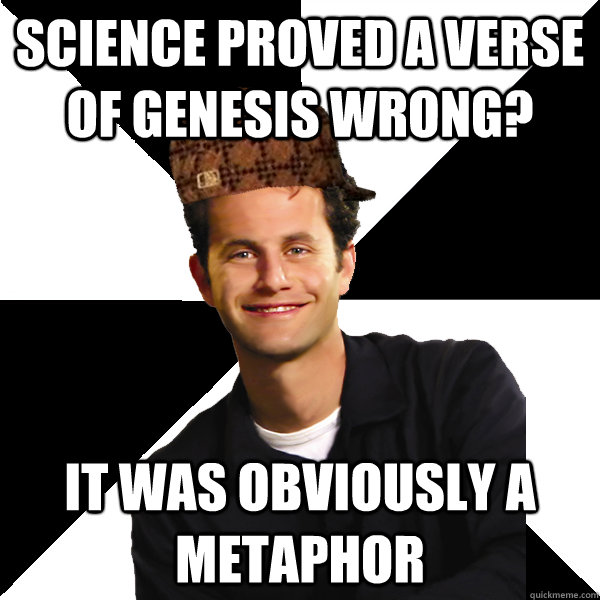 Science proved a verse of genesis wrong? it was obviously a metaphor - Science proved a verse of genesis wrong? it was obviously a metaphor  Scumbag Christian
