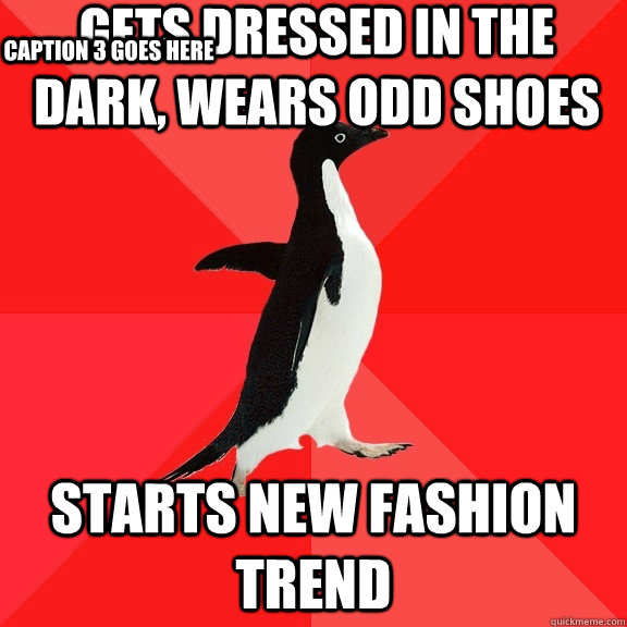 Gets dressed in the dark, wears odd shoes starts new fashion trend Caption 3 goes here - Gets dressed in the dark, wears odd shoes starts new fashion trend Caption 3 goes here  Socially Awesome Penguin