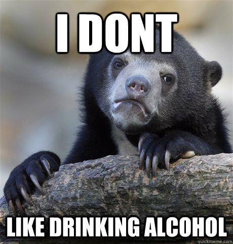 I dont Like drinking Alcohol - I dont Like drinking Alcohol  Confession Bear