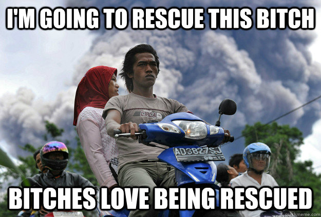 I'm going to rescue this bitch  bitches love being rescued - I'm going to rescue this bitch  bitches love being rescued  rescue