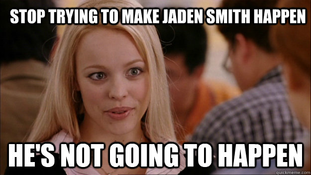 Stop trying to make Jaden Smith happen He's not going to happen  Mean Girls Carleton