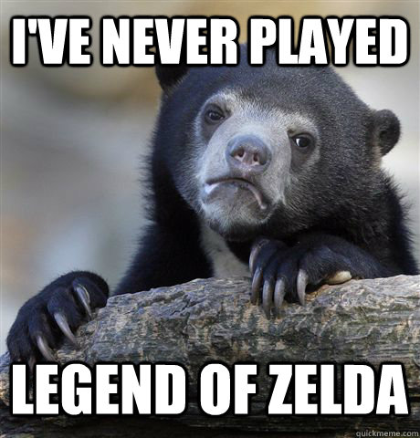 I'VE NEVER PLAYED LEGEND OF ZELDA - I'VE NEVER PLAYED LEGEND OF ZELDA  Confession Bear