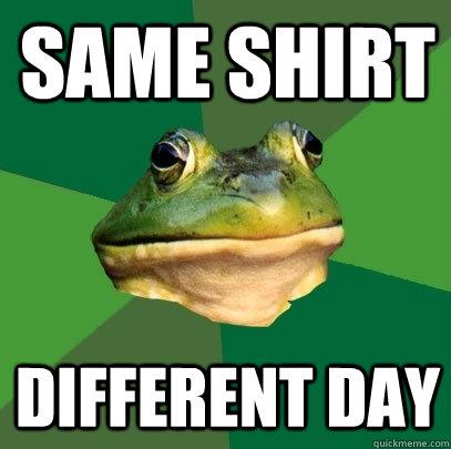 Same Shirt Different Day - Same Shirt Different Day  Foul Bachelor Frog
