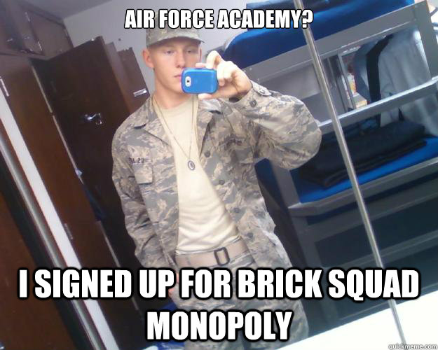 AIR FORCE ACADEMY  I SIGNED UP FOR BRICK SQUAD MONOPOLY - USAFA Swag ... 6fc39aeeb29a