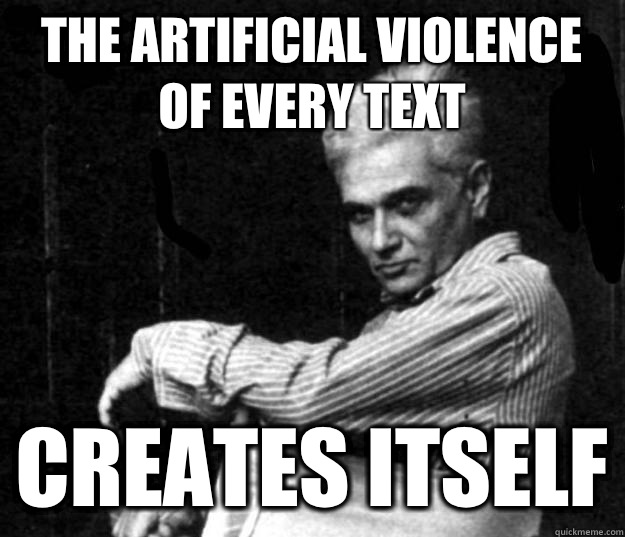 the artificial violence of every text creates itself
