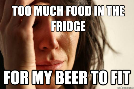 Too much food in the fridge For my beer to fit - Too much food in the fridge For my beer to fit  Misc