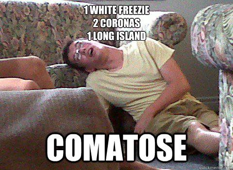 1 white freezie 2 coronas 1 long island  comatose  Girls Night Out