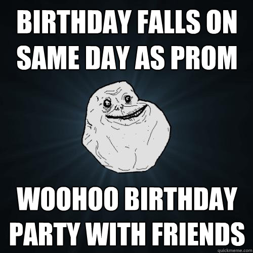 Birthday Falls On Same Day As Prom Woohoo Birthday Party
