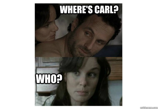 c1399d985c2ae60a35fb66e6386181eed3467b520d5f495b949c3e808231a9d2 where's carl? who? whats a carl quickmeme