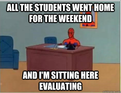 All the students went home for the weekend And i'm sitting here Evaluating - All the students went home for the weekend And i'm sitting here Evaluating  Spiderman Desk