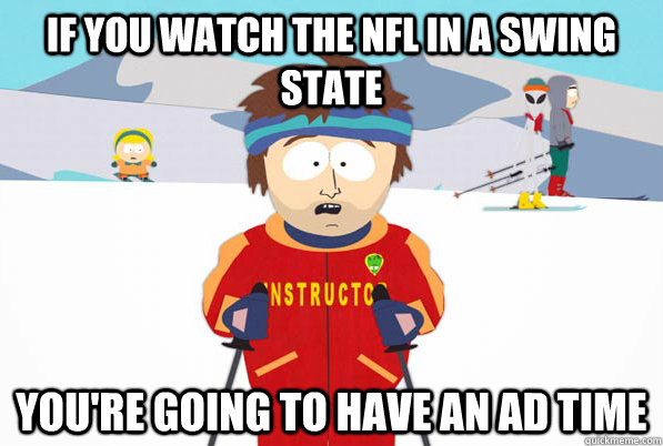 if you watch the nfl in a swing state you're going to have an ad time - if you watch the nfl in a swing state you're going to have an ad time  ski intructor