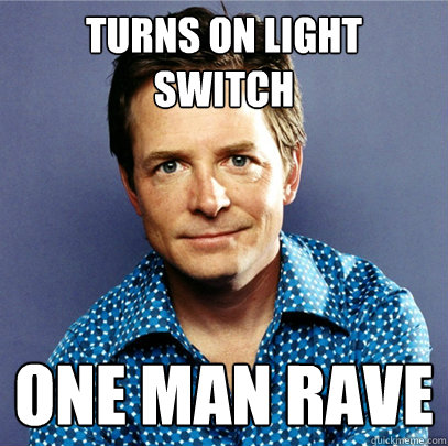 Turns on light switch One man rave - Turns on light switch One man rave  Awesome Michael J Fox