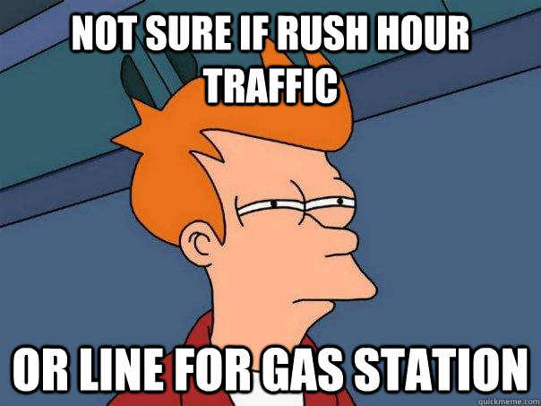 Not sure if rush hour traffic Or line for gas station - Not sure if rush hour traffic Or line for gas station  Futurama Fry