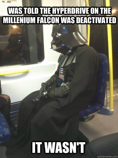 Was told the hyperdrive on the millenium falcon was deactivated it wasn't  Sad Vader