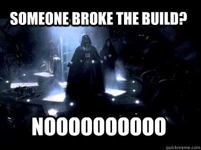 Noooooooooo someone broke the build?