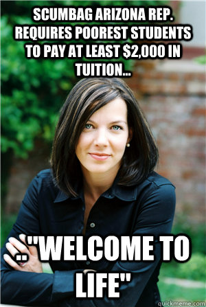 SCUMBAG ARIZONA REP. REQUIRES POOREST STUDENTS TO PAY AT LEAST $2,000 IN TUITION... ..