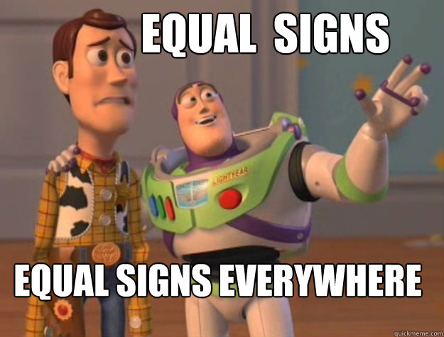 Equal  Signs Equal signs everywhere - Equal  Signs Equal signs everywhere  toystory everywhere