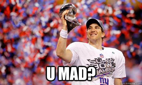 U mad? -  U mad?  Eli Manning U Mad