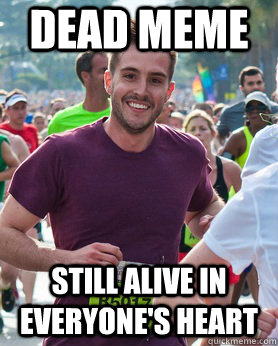 dead meme Still alive in everyone's heart - dead meme Still alive in everyone's heart  Ridiculously photogenic guy