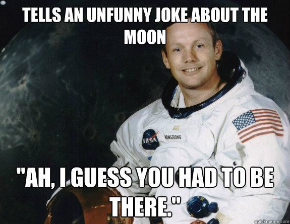 Tells an unfunny joke about the Moon