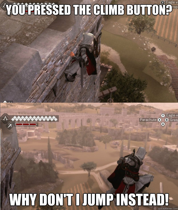 You pressed the climb button? Why don't I jump instead!  Scumbag Assassins Creed controls