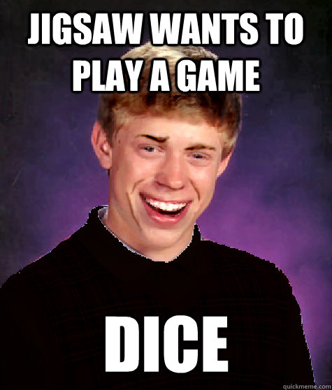 Jigsaw wants to play a game dice