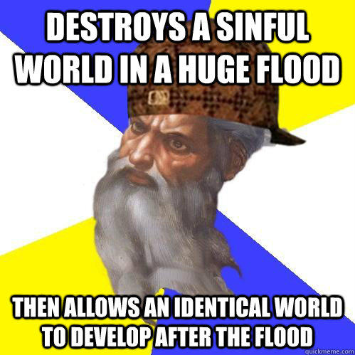 Destroys a sinful world in a huge flood then allows an identical world to develop after the flood