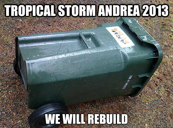 Tropical storm andrea 2013 we will rebuild - Tropical storm andrea 2013 we will rebuild  Misc
